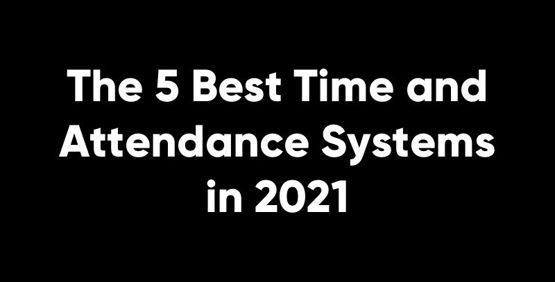 The 5 Best Time and Attendance Systems in 2021